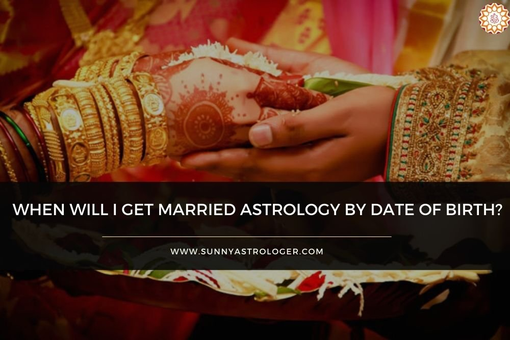 When will i get Married Astrology by Date of Birth?
