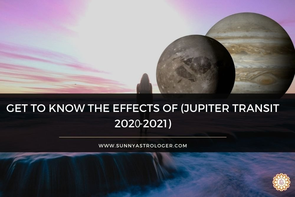 Get to know the Jupiter Transit 2020 to 2021 Predictions