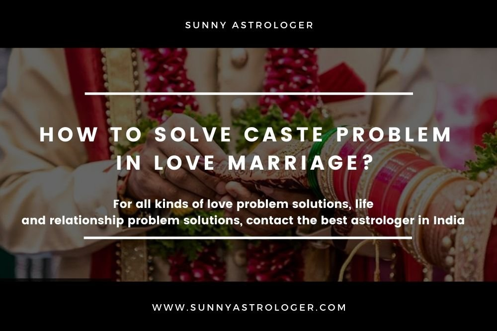 How to solve caste problem in love marriage?