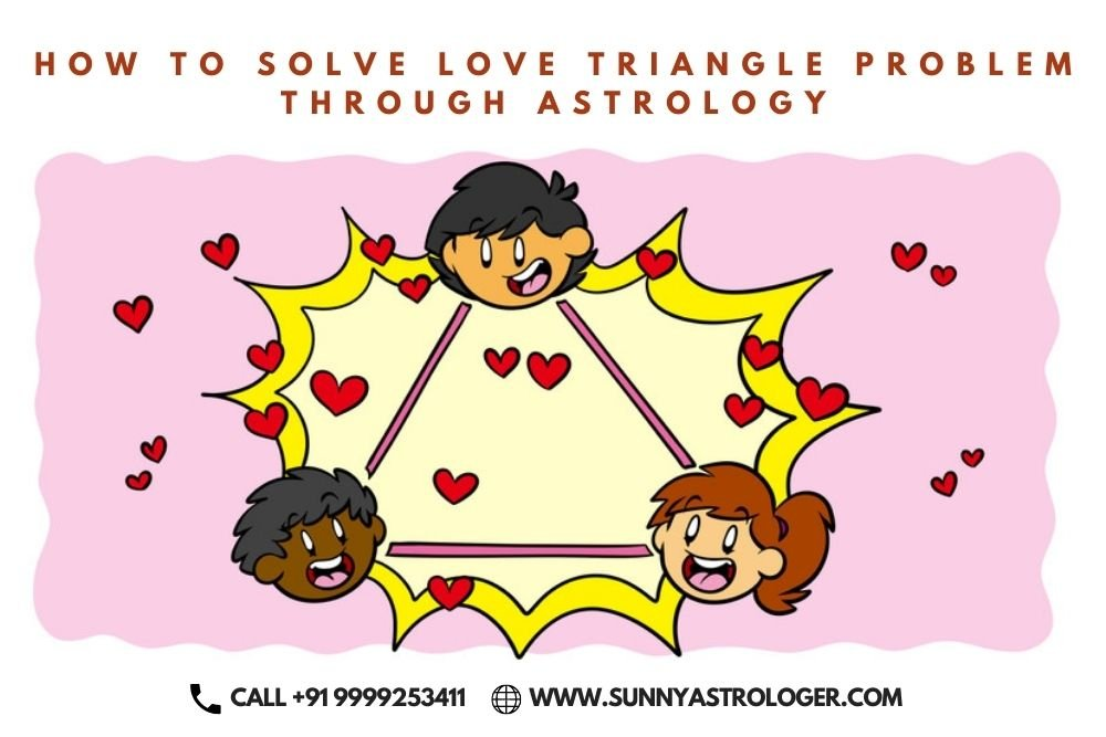 How to Solve Love Triangle Problem through Astrology