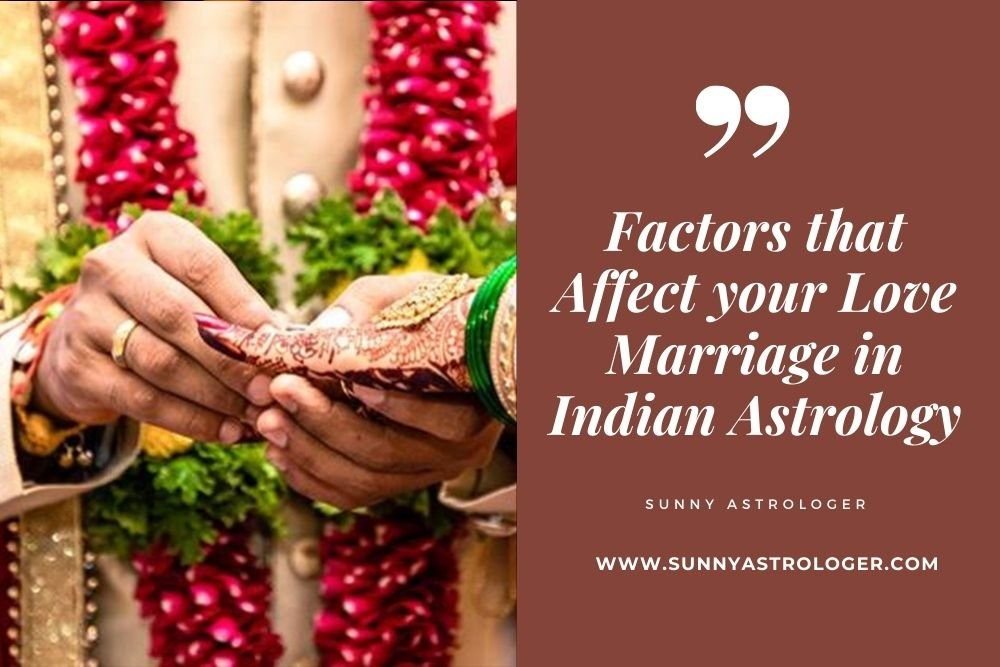 Factors that Affect your Love Marriage in Indian Astrology