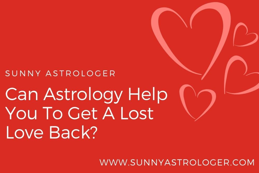 Can Astrology Help You To Get A Lost Love Back?