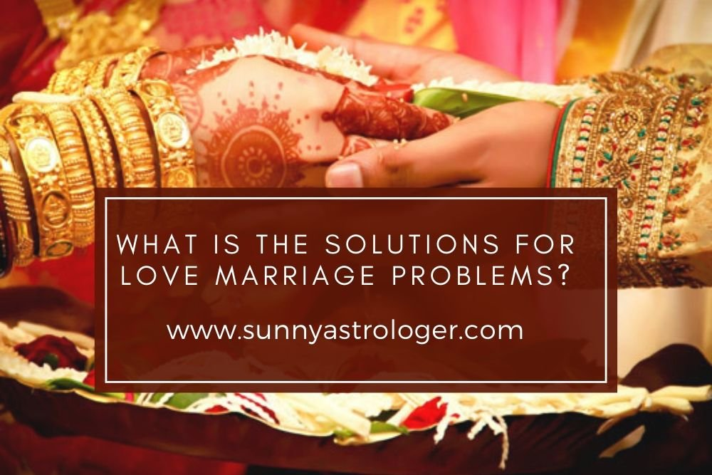 What Is The Solutions For Love Marriage Problems?