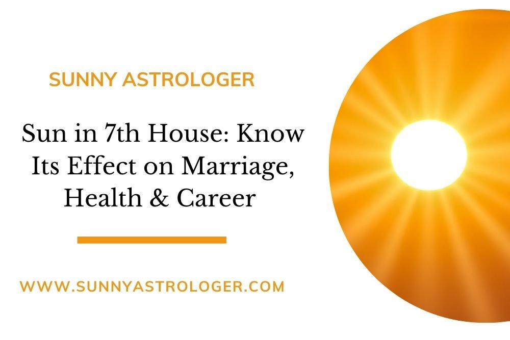 Sun in 7th House Know Its Effect on Marriage, Health & Career